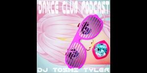 Dance Club Podcast - DJ Toshi Tyler | DJ Toshi Tyler features