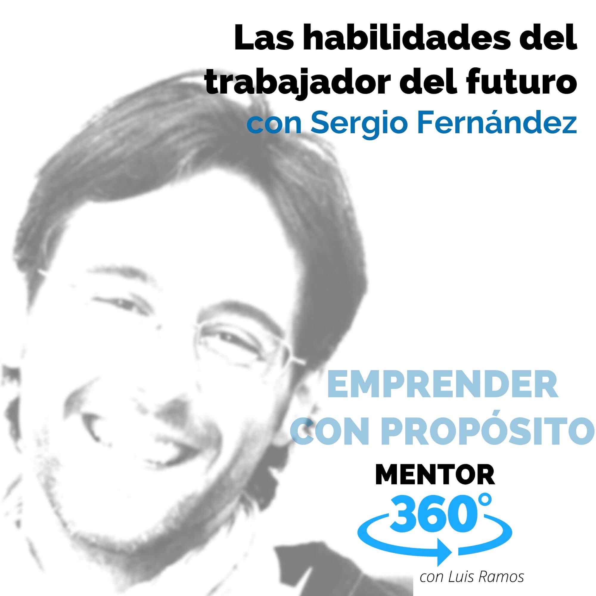 Las habilidades del trabajador del futuro, con Sergio Fernández - EMPRENDER CON PROPÓSITO