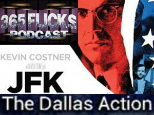 365Flicks Ep 018 Oliver Stone / The Dallas Action/  JFK Assassination/ The Truth In The Lies