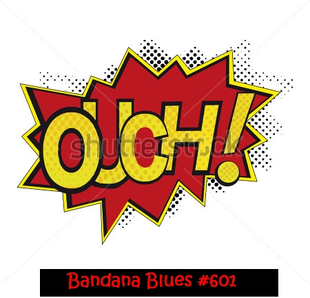 Bandana Blues #601 Aches & Pains Don't Stop The Music