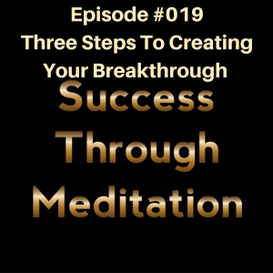 Episode #019 - Three Steps to Creating Your Breakthrough
