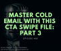 Artwork for #086 - Master Cold Email with This CTA Swipe File: Part 3