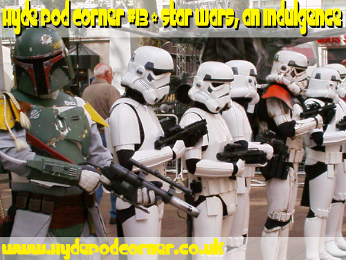 Hyde Pod Corner#13 - Star Wars, an indulgence