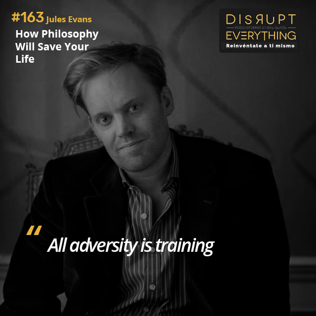 Jules Evans: how philosophy will change your life - Disrupt Everything #163