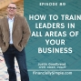 Artwork for Ep. 089: How to Train Leaders in All Areas of Your Business
