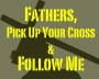 Artwork for FBP 555 - Fathers, Pick Up Your Cross And Follow Me