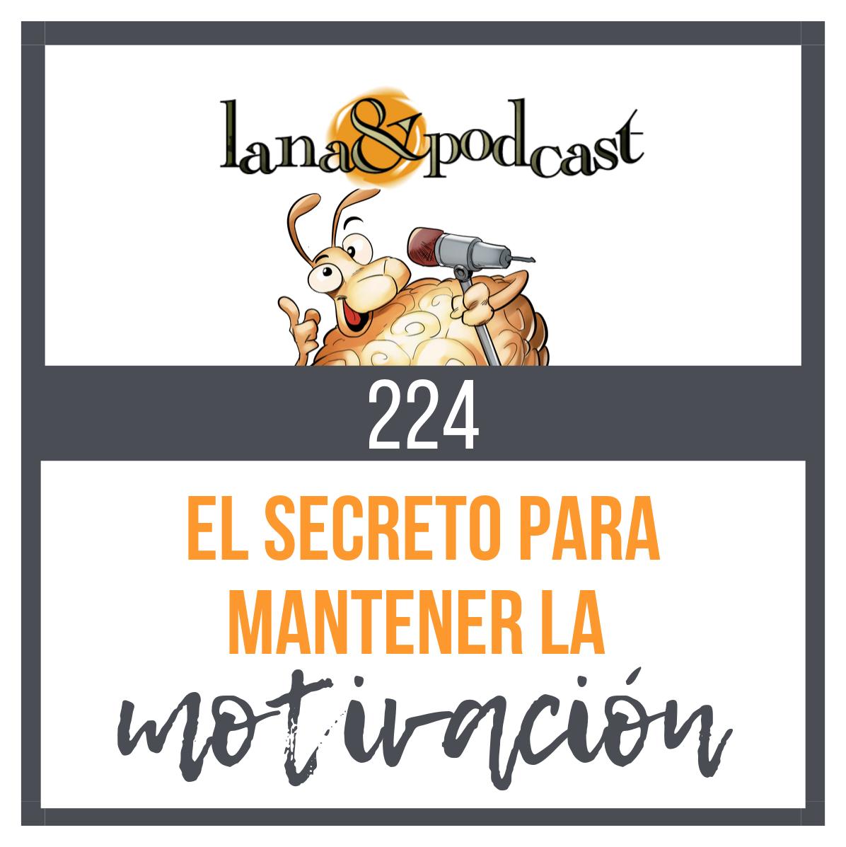 El secreto para mantener la motivación y 6 pasos concretos #224