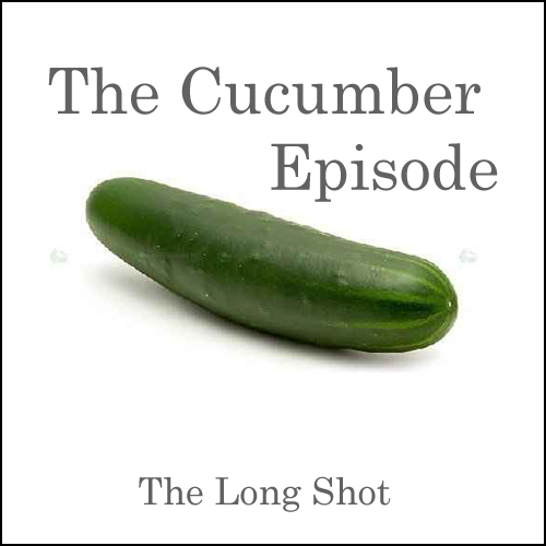 Episode #607: The Cucumber Episode