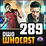 DWO WhoCast - #289 - Doctor Who Podcast