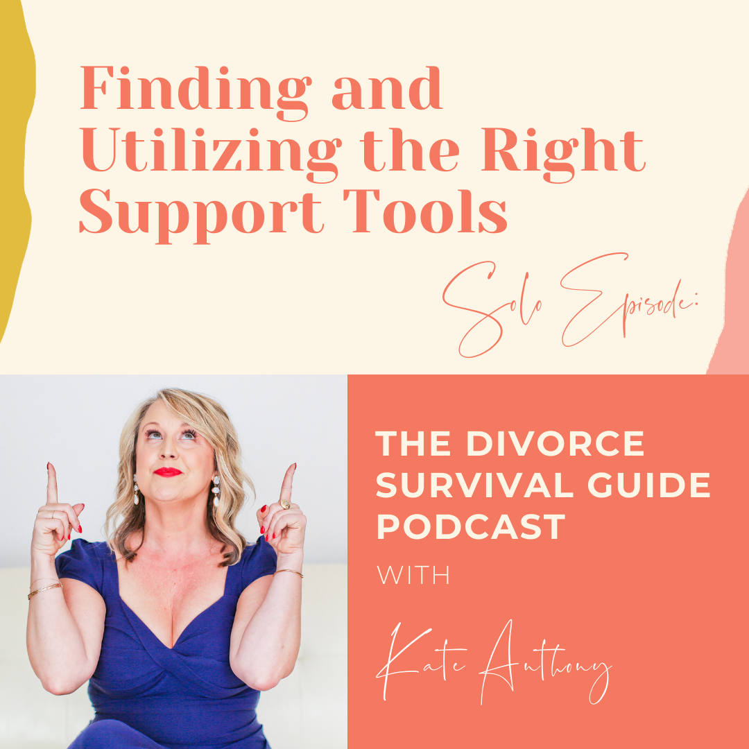 The Divorce Survival Guide Podcast - SOLO Episode: Finding and Utilizing the Right Support Tools