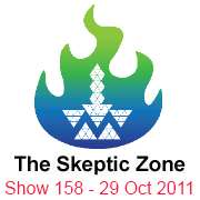 The Skeptic Zone #158 - 29.Oct.2011
