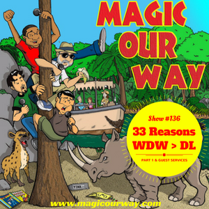 33 Reasons: WDW > DL, Part 1 - MOW #136