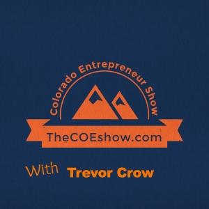 The Colorado Entrepreneur Show with Trevor Crow