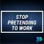 Artwork for Stop Pretending to Work [Episode 19]