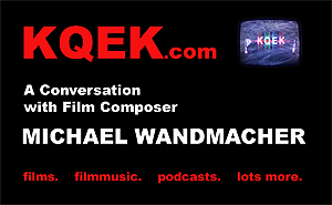 KQEK.com -- Interview with film composer Michael Wandmacher (2013)
