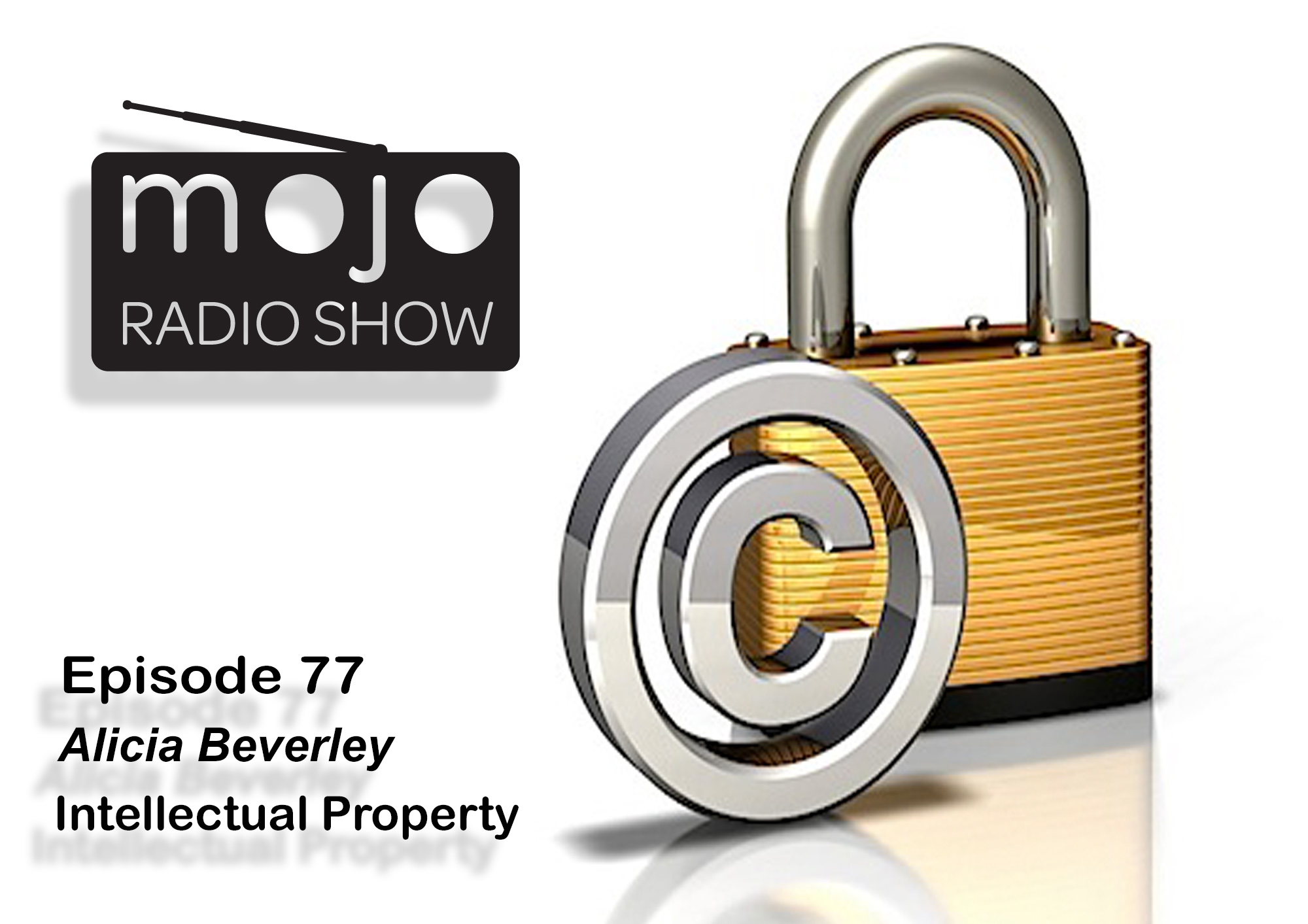 Artwork for The Mojo Radio Show - Ep77- Protect and Lock Down your Intellectual Property - Alicia Beverley