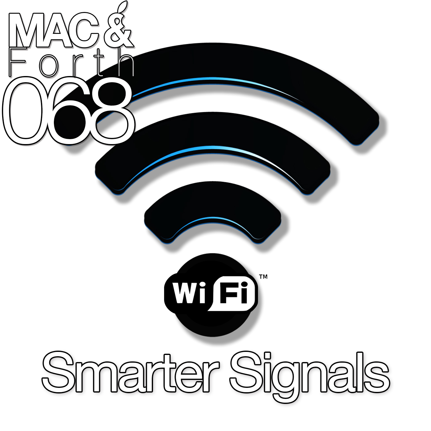 The Mac & Forth Show 068 - Smarter Signals