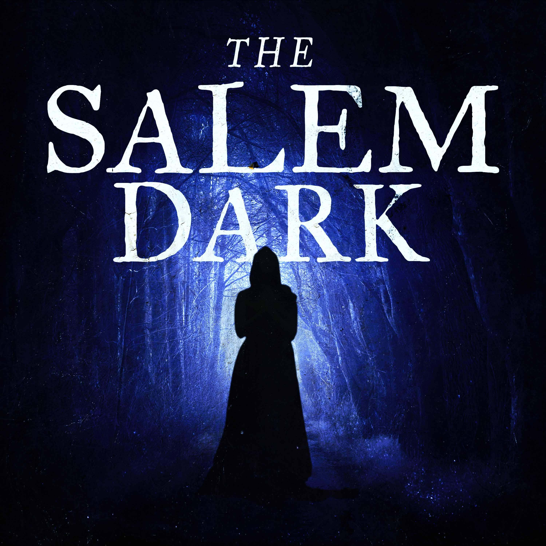 """""""    The Salem Dark """" Podcast"""