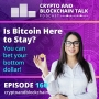 Artwork for Is Bitcoin here to Stay? You can bet your bottom dollar! #160