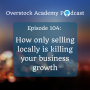 Artwork for OA #104: How Only Selling Locally Is Killing Your Business Growth