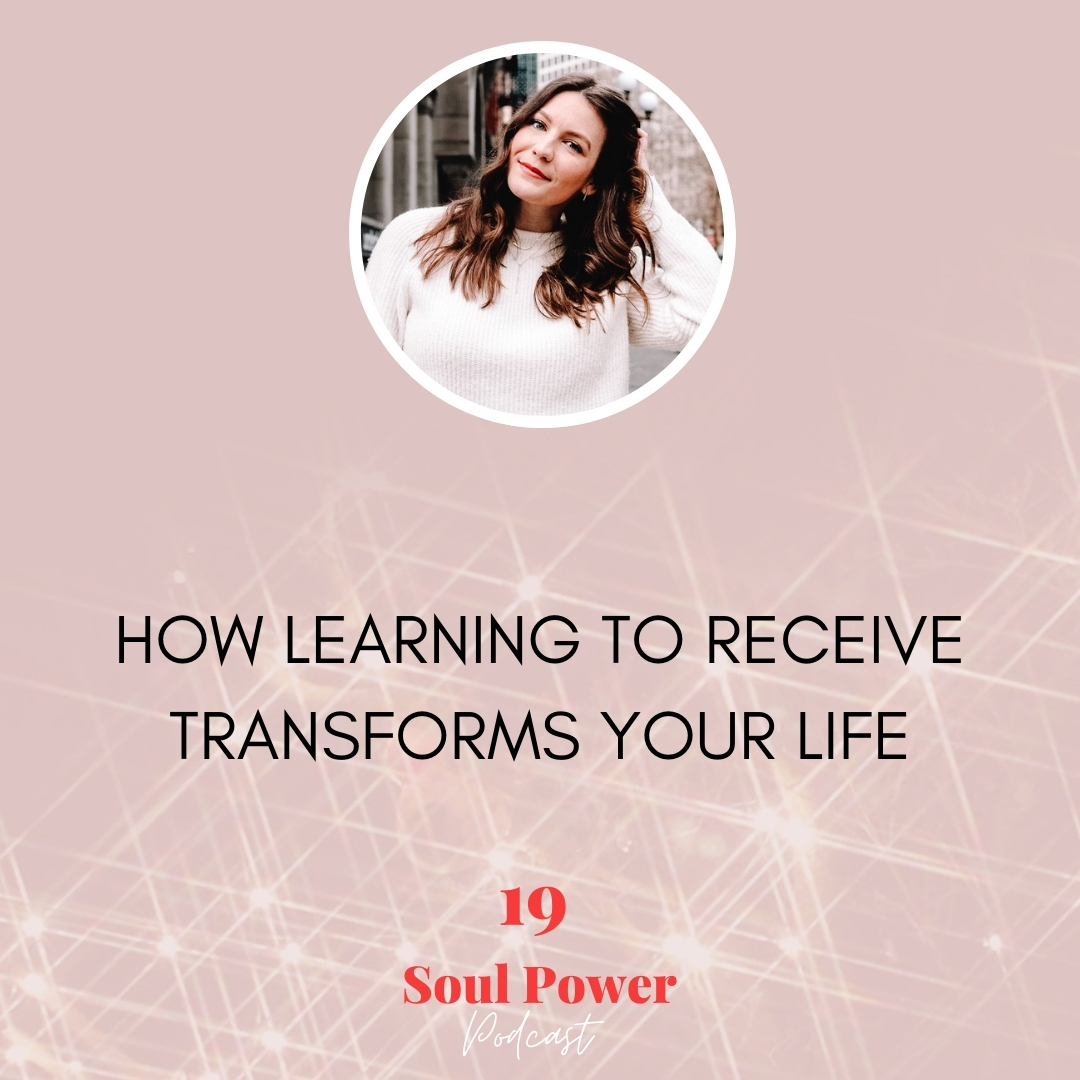 19: How Learning to Receive Transforms Your Life