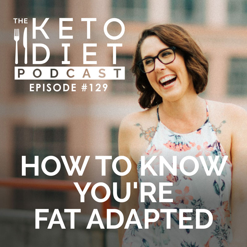 #129 How to Know You're Fat Adapted