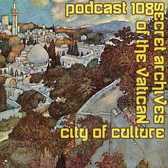 City of Culture - Secret Archives of the Vatican Podcast 108