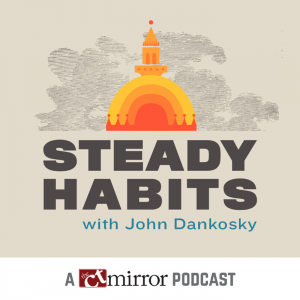 Steady Habits: A CT Mirror Podcast