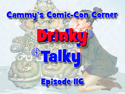 Cammy's Comic-Con Corner - Drinky Talky - Episode 116