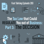 Artwork for 203: The Tax Law that Could REGULATE You out of Business: PART 3, The Decision