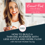 Artwork for 065 - How to Build a Thriving Business With Less Hustle and More Flow with Hannah McKeel Young