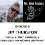 Artwork for Ep 6 Jim Thurston - Mutual Respect, Gratitude, and Being Good Not Knowing Everything
