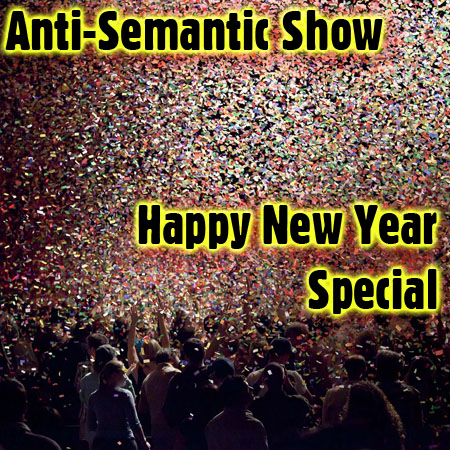 Anti-Semantic Show - Happy New Year Special