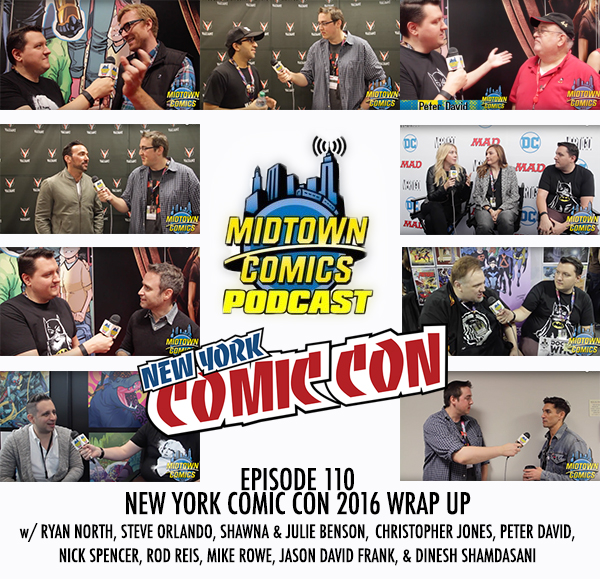 Midtown Comics Episode 110 NEW YORK COMIC CON 2016 WRAP UP w/ RYAN NORTH, STEVE ORLANDO, SHAWNA & JULIE BENSON, CHRISTOPHER JONES, PETER DAVID, NICK SPENCER, ROD REIS, MIKE ROWE, JASON DAVID FRANK, & DINESH SHAMDASANI