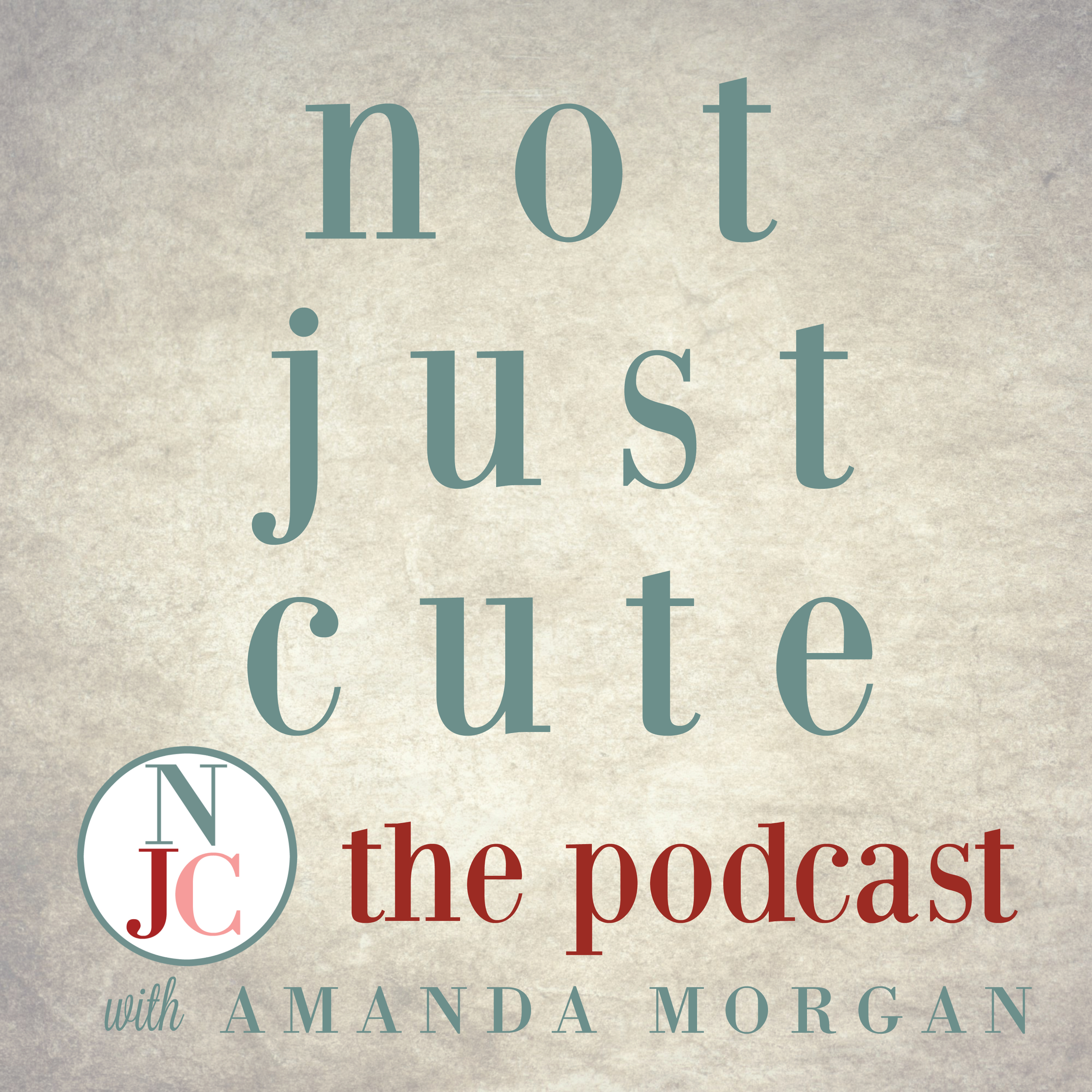 Not Just Cute, the Podcast: Intentional Whole Child Development for Parents and Teachers of Young Children show art