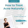 Artwork for How to Treat Acne Naturally with Dr Stacey Shillington, ND on The Healers Café with Dr. Manon Bolliger, ND