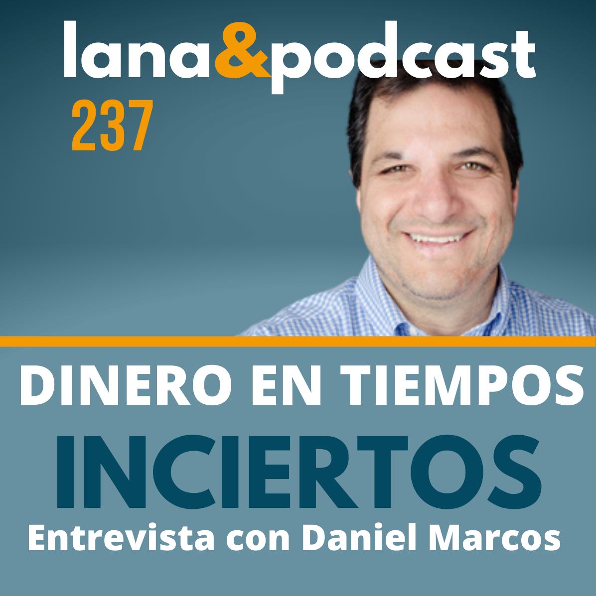 Cómo mejorar el manejo de dinero en tiempos inciertos. Entrevista con Daniel Marcos #237