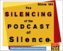 Artwork for EP108-The Silencing of the Podcast of Silence