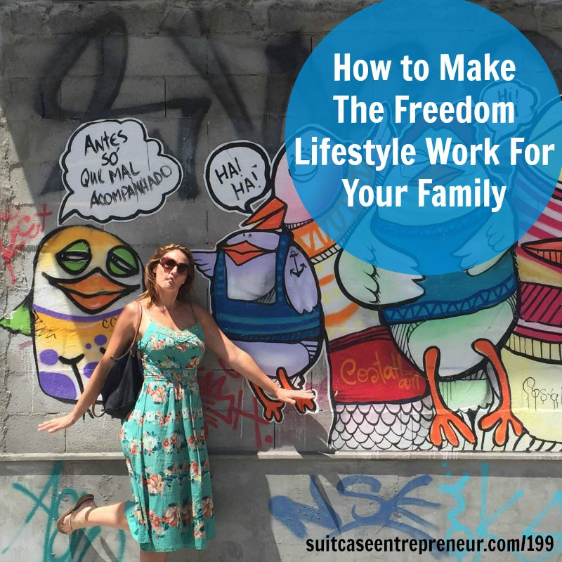 [199] How to Make The Freedom Lifestyle Work For Your Family