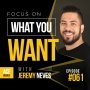 Artwork for Focus on WHAT YOU WANT with Jeremy Neves - ACEWEEKLY061