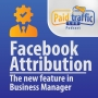 Artwork for  Facebook Attribution - the New Feature in Business Manager