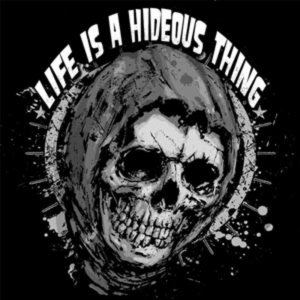 Life is a Hideous Thing