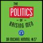 Artwork for 27: The Politics of Raising Men – Dr Michael Kimmel