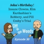 Artwork for John's Birthday! Insane Clowns, Kim Kardashian's Robbery, and Pill Cosby's Trial  | Off in the Weeds 030