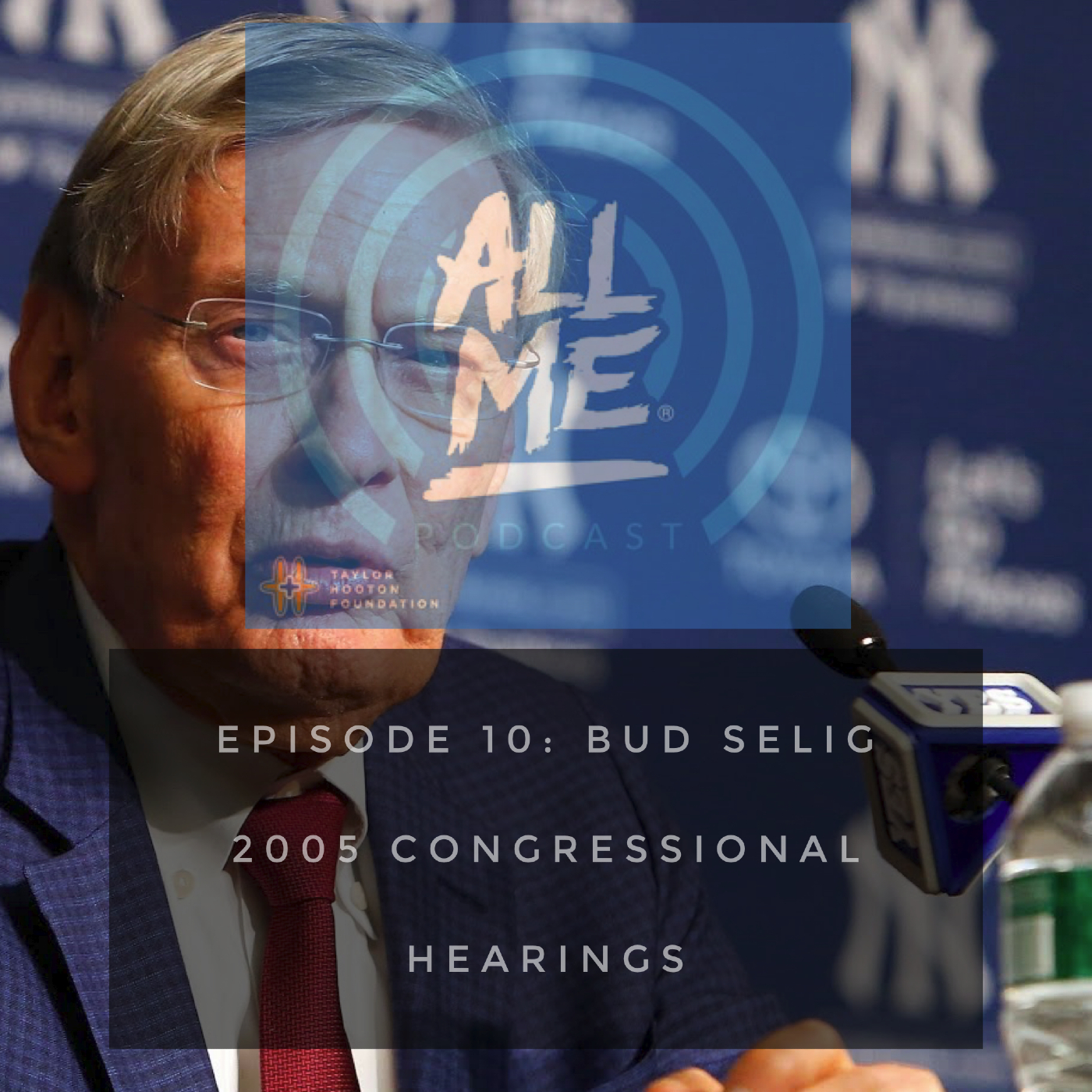 Episode 10: 2005 MLB Congressional Hearings - Bud Selig
