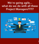 Artwork for We're going agile...what do we do with all these project managers?!?!?