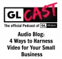 Artwork for Audio Blog: 4 Ways to Harness Video for Your Small Business