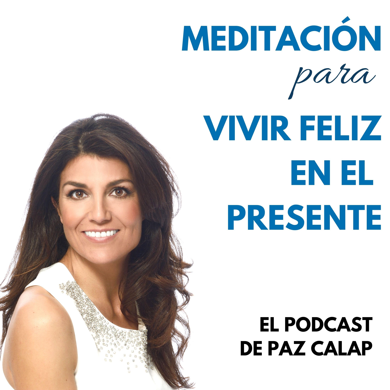 Meditación para Vivir Feliz en el Presente - Medita con Paz