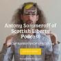 Artwork for Antony Sammeroff of Scottish Liberty Podcast- ABS044
