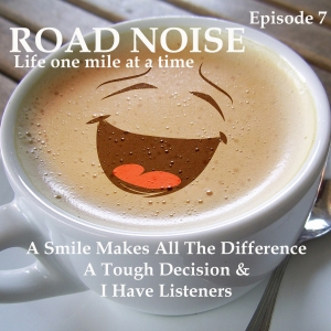 A Smile Makes All The Difference, A Tough Decision, & I Have Listeners - RN 007
